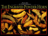 Folk Art of Early America: The Engraved Powder Horn by Jim Dresslar